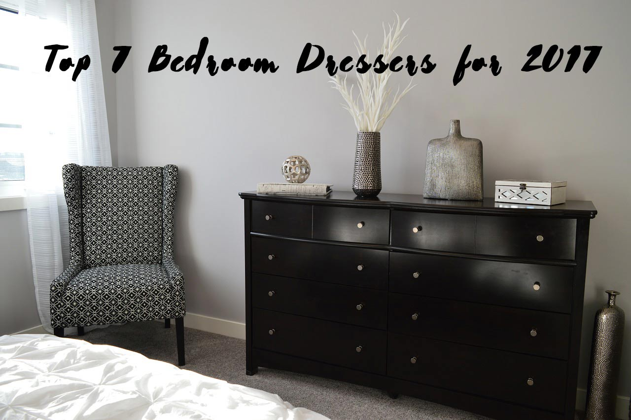 Top 7 Bedroom Dressers for 2017